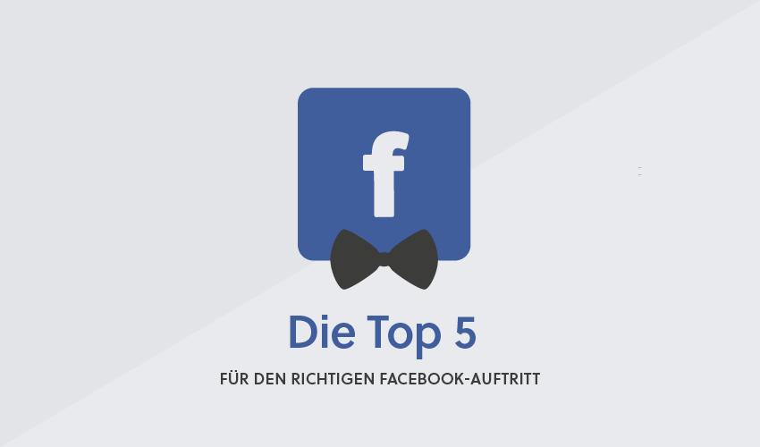 Die Top 5 für den richtigen Facebook Auftritt